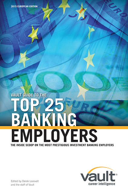 Vault Guide to the Top 25 Banking Employers, 2015 European Edition