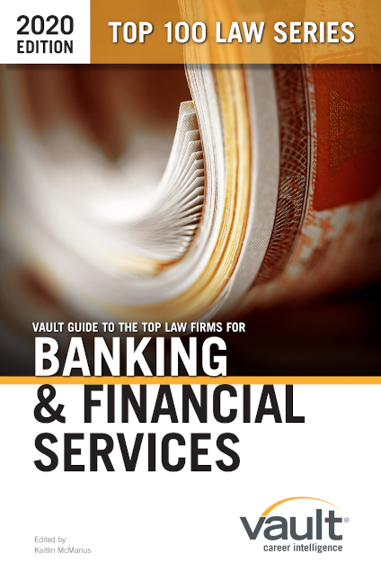 Vault Guide to the Top Law Firms for Banking & Financial Services, 2020 Edition