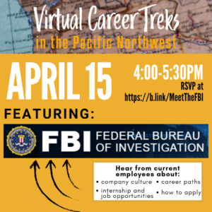 Virtual Career Treks in the Pacific Northwest | April 15, 4:00-5:30pm - RSVP at https://b.link/MeetTheFBI | Featuring: FBI (Federal Bureau of Investigation)