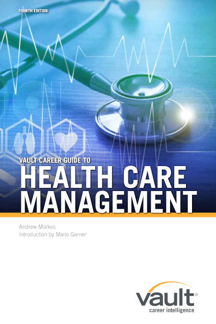 Vault Career Guide to Health Care Management, Fourth Edition