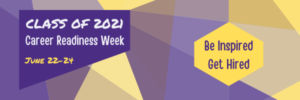 [text image] Class of 2021 Career Readiness Week: June 22-24 | Be Inspired ~ Get Hired