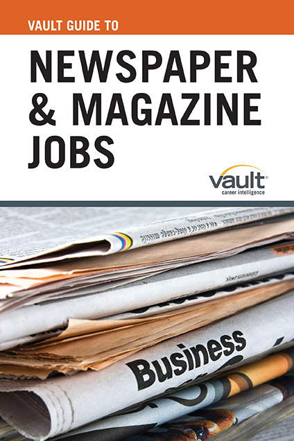 Vault Guide to Newspaper and Magazine Jobs
