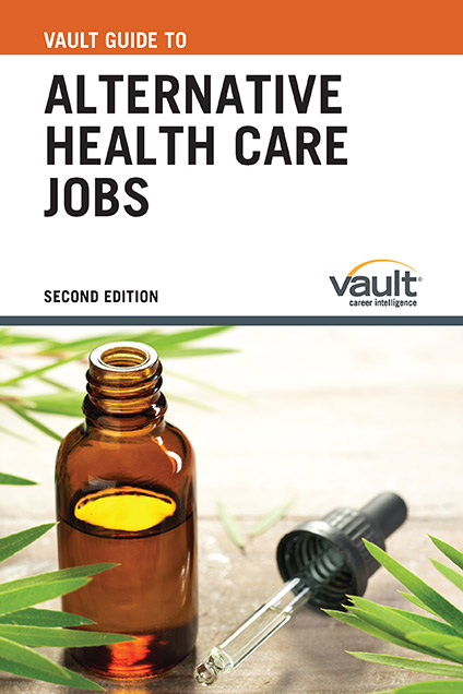 Vault Guide to Alternative Health Care Jobs, Second Edition