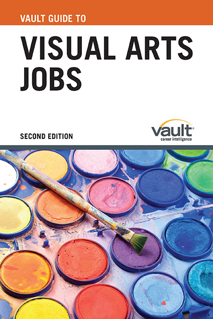 Vault Guide to Visual Arts Jobs, Second Edition