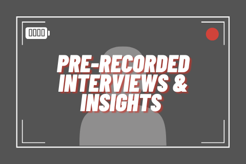 pre-recorded interviews & insights