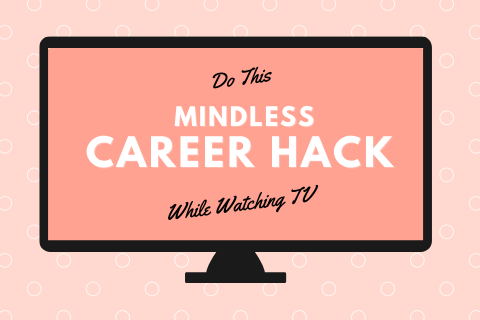 Do This Mindless Career Hack