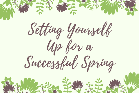 Setting Yourself Up for a Successful Spring