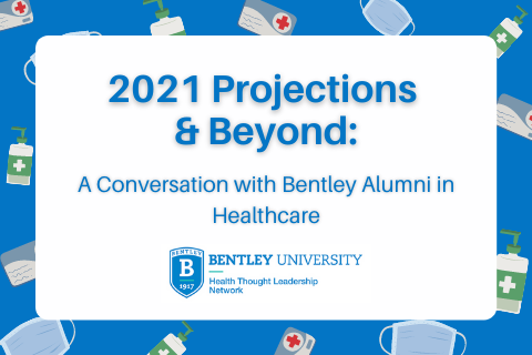 2021 Projections & Beyond_ A Conversation with Bentley Alumni in Healthcare
