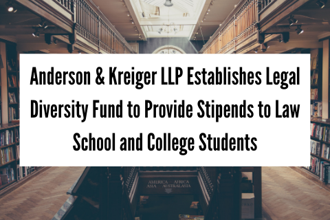 Anderson & Kreiger LLP Establishes Legal Diversity Fund to Provide Stipends to Law School and College Students