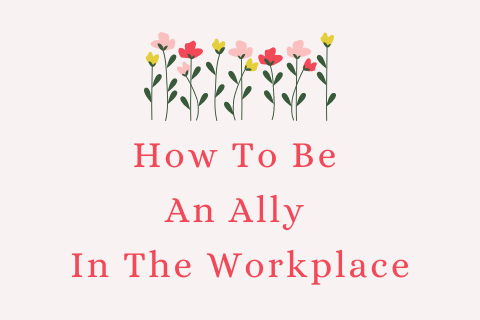 How To Be An Ally In The Workplace Mom!