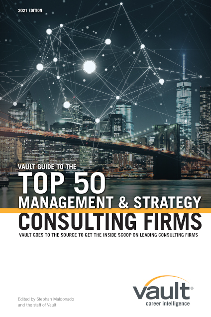 Vault Guide to the Top 50 Management and Strategy Consulting Firms, 2021 Edition