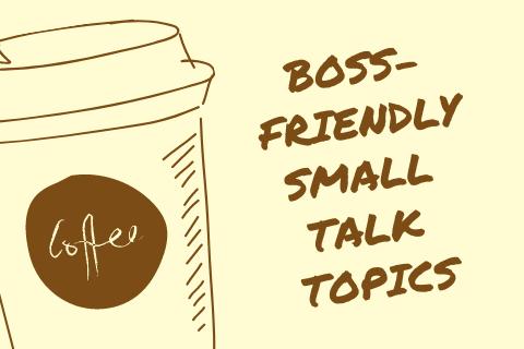 Boss-Friendly Small Talk Topics