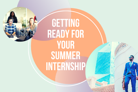 Getting Ready For Your Summer Internship