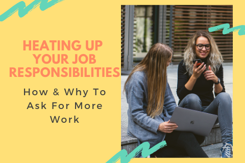 Heating Up Your Job Responsibilities_ How & Why To Ask For More Work.