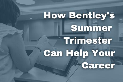 How Bentley's Summer Trimester Can Help Your Career