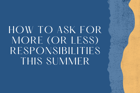 How To Ask For More (Or Less) Responsibilities This Summer