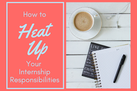 How to Heat Up Your Internship Responsibilities