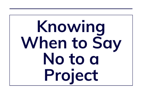 Knowing When to Say No to a Project