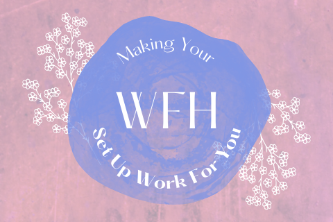 Making Your WFH Set Up Work For You
