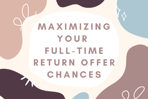 Maximizing Your Full-Time Return Offer Chances