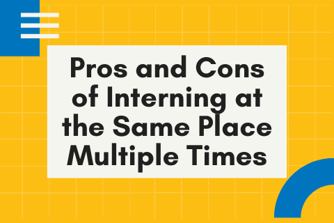 Pros and Cons of Interning at the Same Place Multiple Times