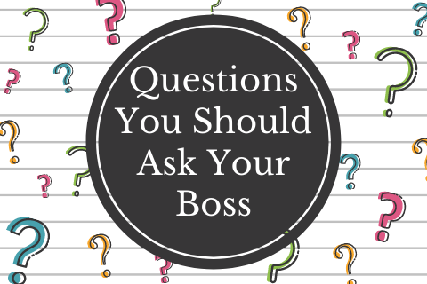 Questions You Should Ask Your Boss
