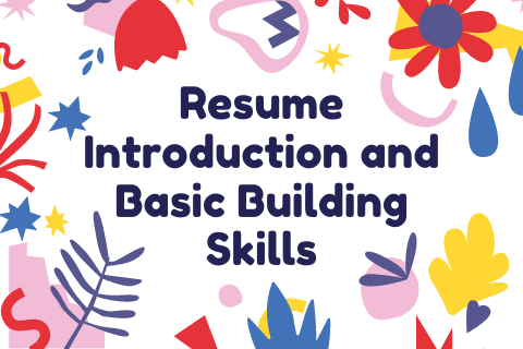 Resume Introduction and Basic Building Skills