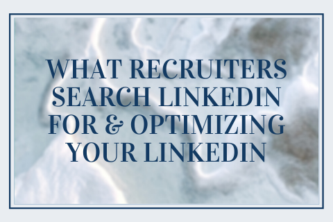 What Recruiters Search LinkedIn For & Optimizing Your LinkedIn