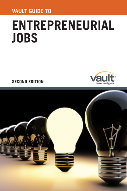 Vault Guide to Entrepreneurial Jobs, Second Edition