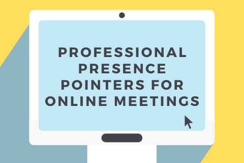 Professional Presence Pointers for Online Meetings
