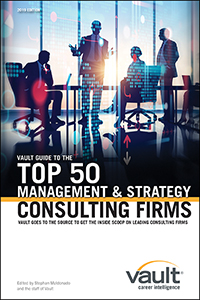 Vault Guide to the Top 50 Management and Strategy Consulting Firms, 2019 Edition