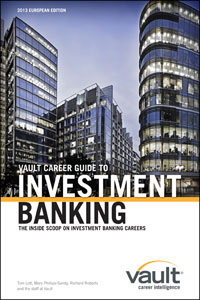 Vault Career Guide to Investment Banking, 2013 European Edition