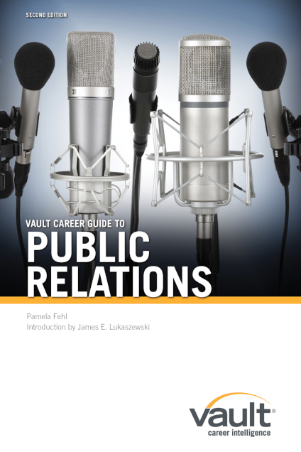 Vault Career Guide to Public Relations, Second Edition