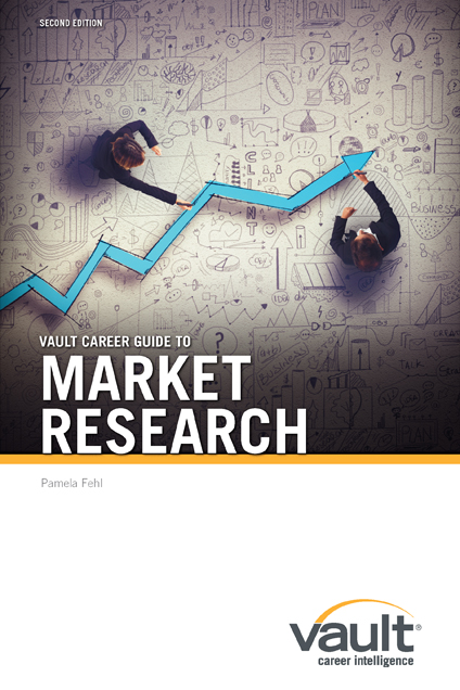 Vault Career Guide to Market Research, Second Edition