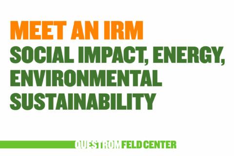 Meet an IRM – Social Impact, Energy, Environmental Sustainability