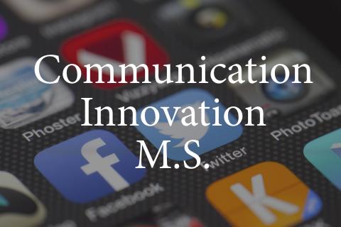 Grad Program: Communications Innovation (M.S.)