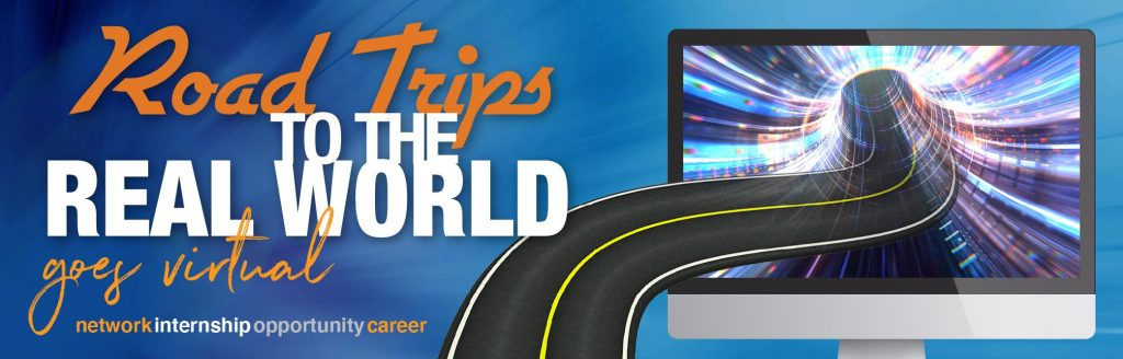 Graphic with text: Road Trips to the Real World Goes Virtual. Network | Internship | Opportunity | Career