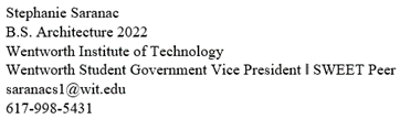 Screen shot of sample email signature that reads: Stephanie Saranac, next line B.S. Architecture 2022, next line Wentworth Institute of Technology, next line Wentworth Student Government Vice President | Sweet Peer, next line saranacs1@wit.edu, next line 617-989-5431
