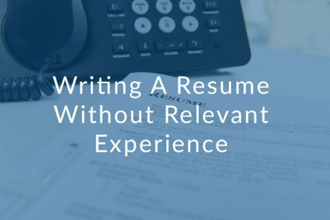 Writing A Resume Without Relevant Experience