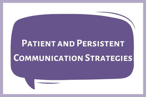Patient and Persistent Communication Strategies