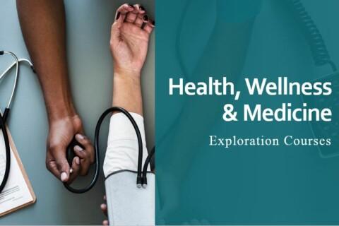 Health, Wellness and Medicine Explortion Courses
