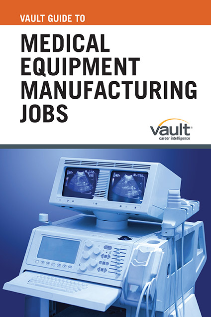 Vault Guide to Medical Equipment Manufacturing Jobs