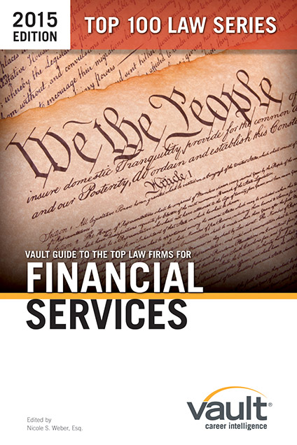 Vault Guide to the Top Law Firms for Financial Services, 2015 Edition