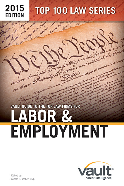 Vault Guide to the Top Law Firms for Labor and Employment, 2015 Edition
