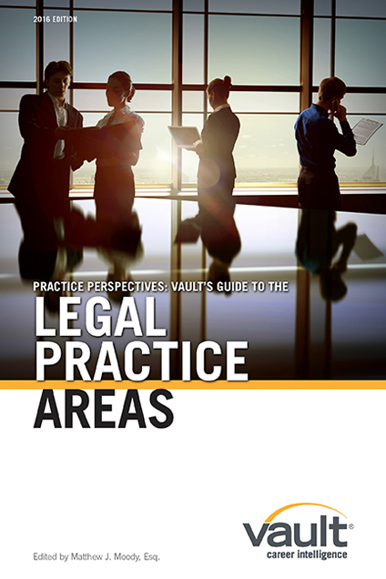 Practice Perspectives: Vault's Guide to Legal Practice Areas, 2016 Edition
