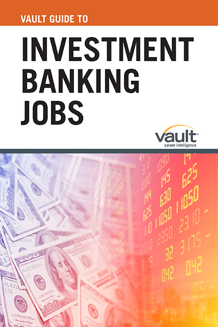 Vault Guide to Investment Banking Jobs
