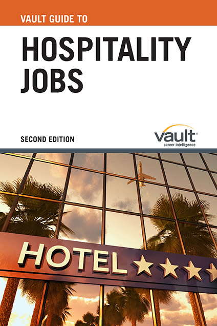 Vault Guide to Hospitality Jobs, Second Edition