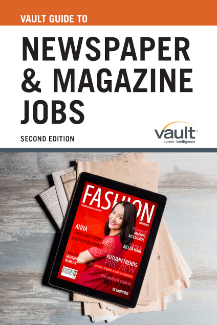 Vault Guide to Newspaper and Magazine Jobs, Second Edition