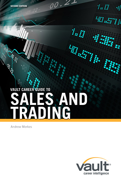 Vault Career Guide to Sales and Trading, Second Edition