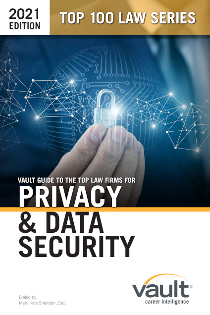 Vault Guide to the Top Law Firms for Privacy & Data Security, 2021 Edition